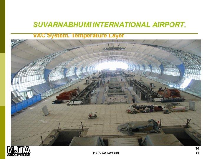 SUVARNABHUMI INTERNATIONAL AIRPORT. VAC System. Temperature Layer 14 MJTA Consortium 14