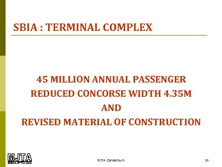 SBIA : TERMINAL COMPLEX 45 MILLION ANNUAL PASSENGER REDUCED CONCORSE WIDTH 4. 35 M