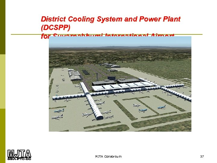 . District Cooling System and Power Plant (DCSPP) for Suvarnabhumi International Airport MJTA Consortium