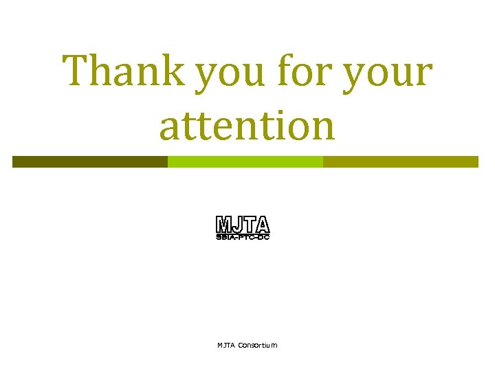 Thank you for your attention MJTA Consortium