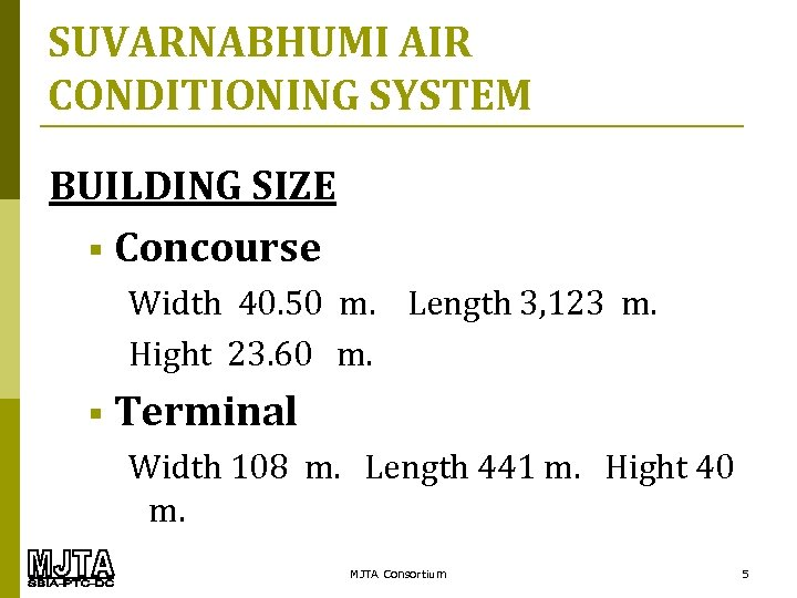 SUVARNABHUMI AIR CONDITIONING SYSTEM BUILDING SIZE § Concourse Width 40. 50 m. Length 3,