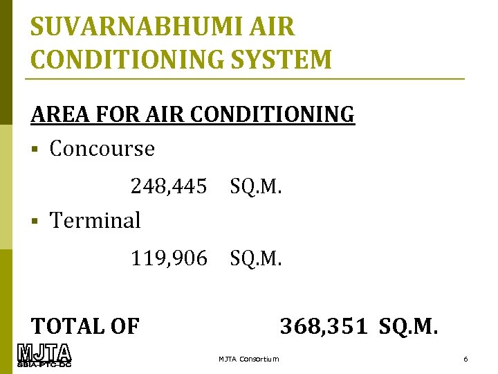 SUVARNABHUMI AIR CONDITIONING SYSTEM AREA FOR AIR CONDITIONING § Concourse 248, 445 SQ. M.