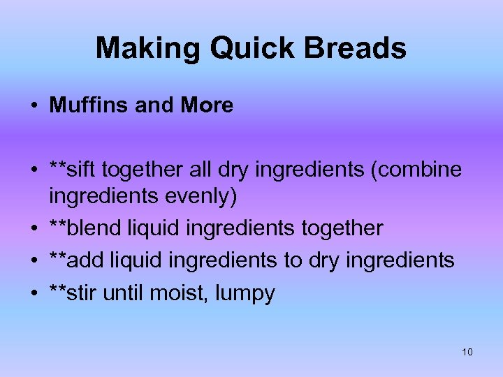 Making Quick Breads • Muffins and More • **sift together all dry ingredients (combine