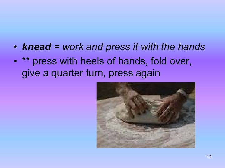• knead = work and press it with the hands • ** press