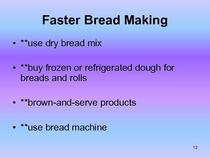 Faster Bread Making • **use dry bread mix • **buy frozen or refrigerated dough