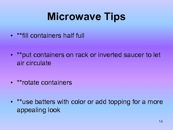Microwave Tips • **fill containers half full • **put containers on rack or inverted
