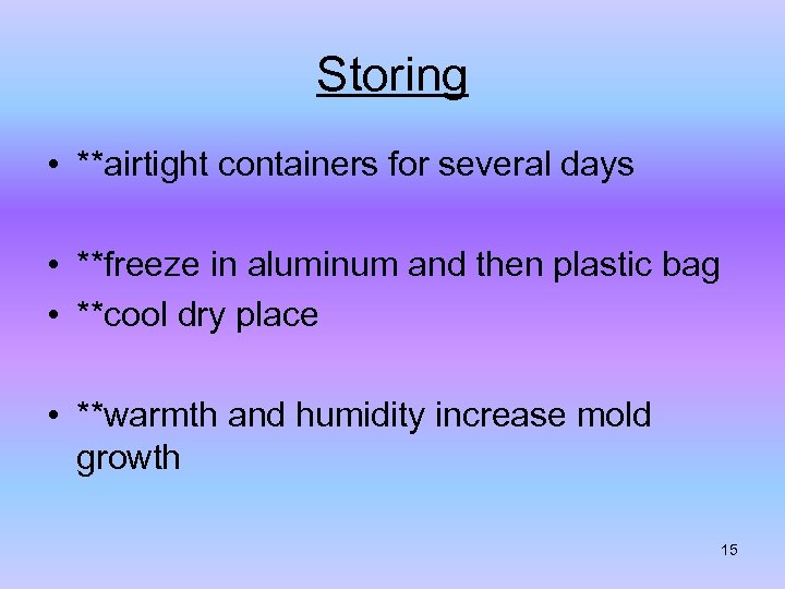 Storing • **airtight containers for several days • **freeze in aluminum and then plastic