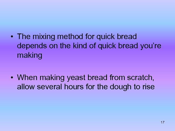 • The mixing method for quick bread depends on the kind of quick