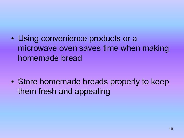 • Using convenience products or a microwave oven saves time when making homemade