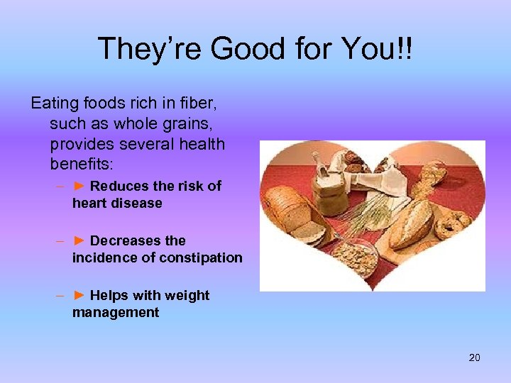 They're Good for You!! Eating foods rich in fiber, such as whole grains, provides