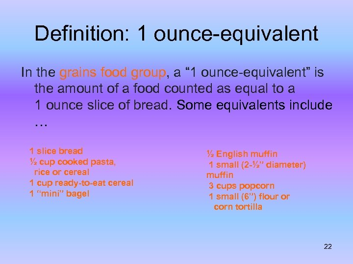 """Definition: 1 ounce-equivalent In the grains food group, a """" 1 ounce-equivalent"""" is the"""