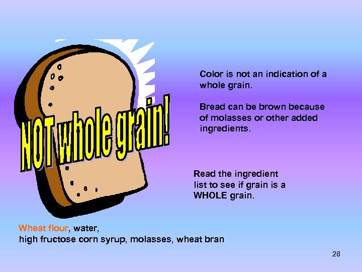 Color is not an indication of a whole grain. Bread can be brown because