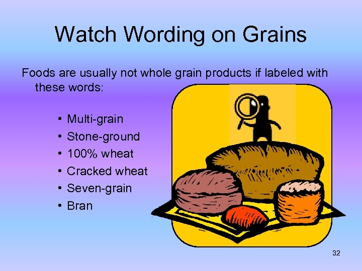 Watch Wording on Grains Foods are usually not whole grain products if labeled with