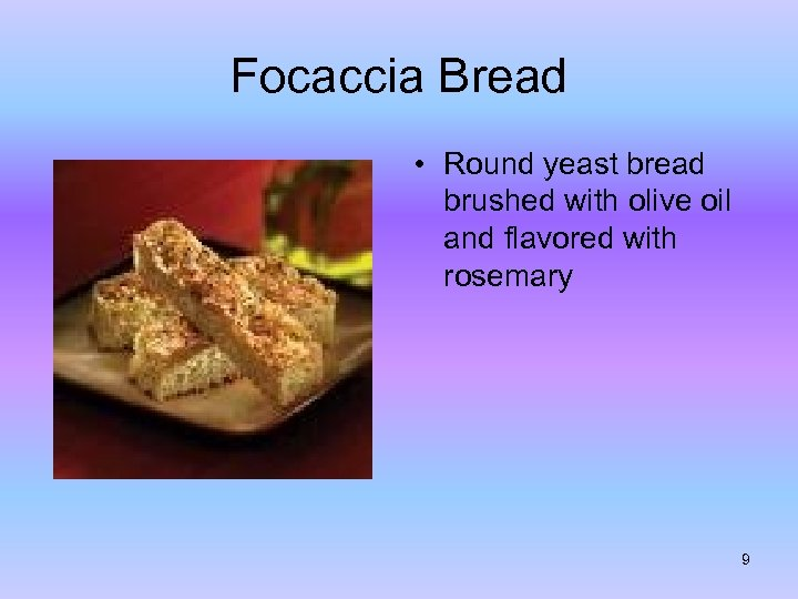 Focaccia Bread • Round yeast bread brushed with olive oil and flavored with rosemary