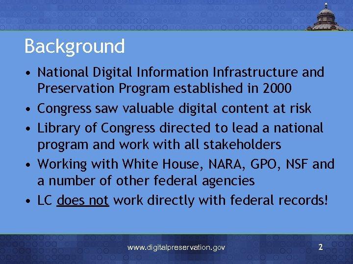Background • National Digital Information Infrastructure and Preservation Program established in 2000 • Congress