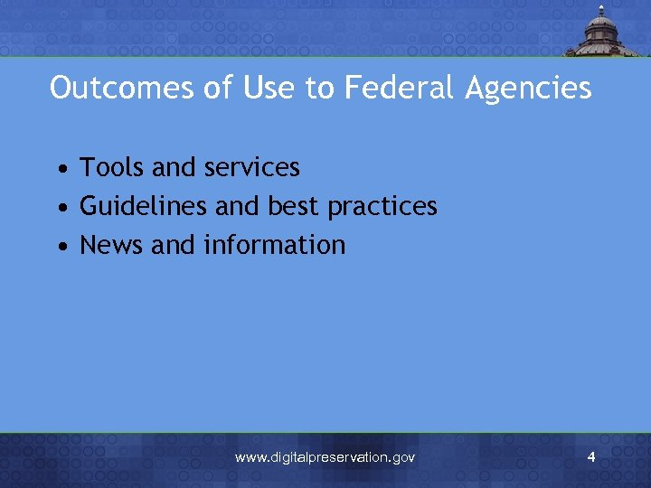 Outcomes of Use to Federal Agencies • Tools and services • Guidelines and best