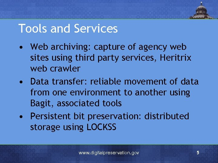 Tools and Services • Web archiving: capture of agency web sites using third party