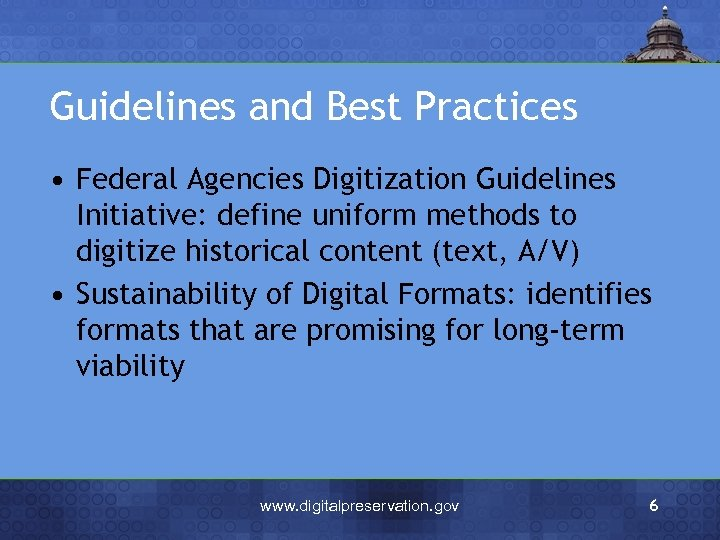 Guidelines and Best Practices • Federal Agencies Digitization Guidelines Initiative: define uniform methods to