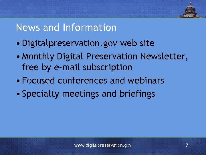 News and Information • Digitalpreservation. gov web site • Monthly Digital Preservation Newsletter, free