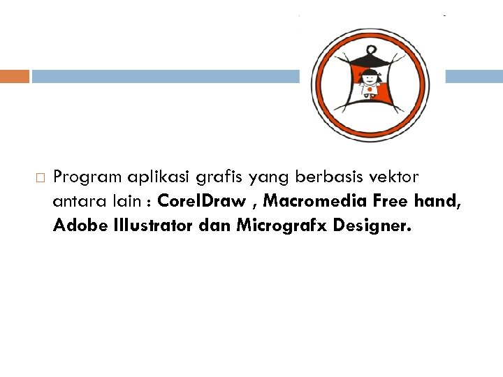 Program aplikasi grafis yang berbasis vektor antara lain : Corel. Draw , Macromedia