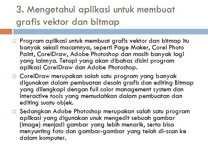 3. Mengetahui aplikasi untuk membuat grafis vektor dan bitmap Program aplikasi untuk membuat grafis