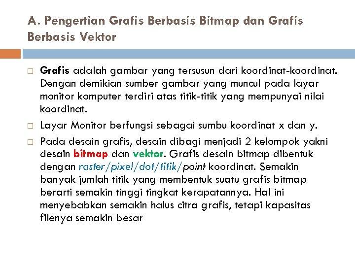 A. Pengertian Grafis Berbasis Bitmap dan Grafis Berbasis Vektor Grafis adalah gambar yang tersusun