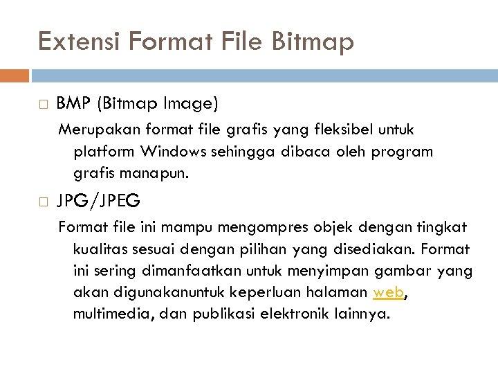 Extensi Format File Bitmap BMP (Bitmap Image) Merupakan format file grafis yang fleksibel untuk
