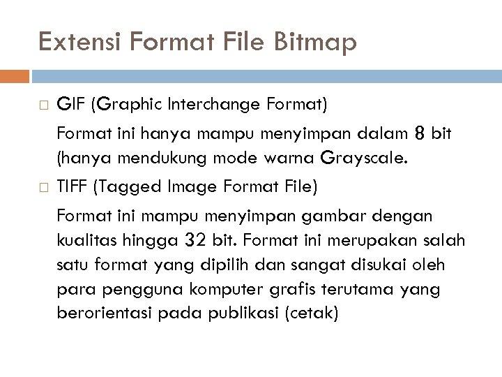 Extensi Format File Bitmap GIF (Graphic Interchange Format) Format ini hanya mampu menyimpan dalam
