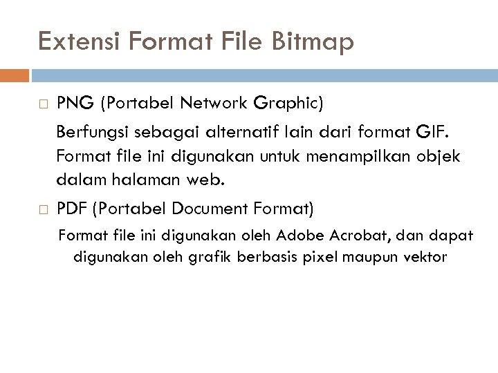 Extensi Format File Bitmap PNG (Portabel Network Graphic) Berfungsi sebagai alternatif lain dari format