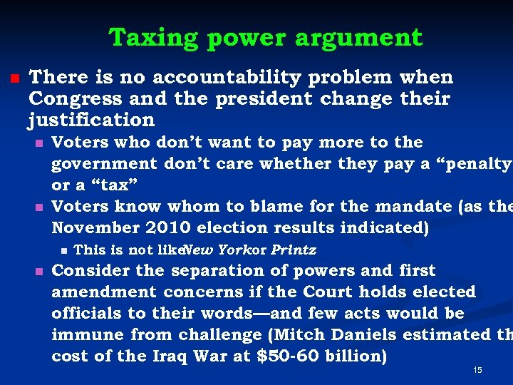 Taxing power argument n There is no accountability problem when Congress and the president