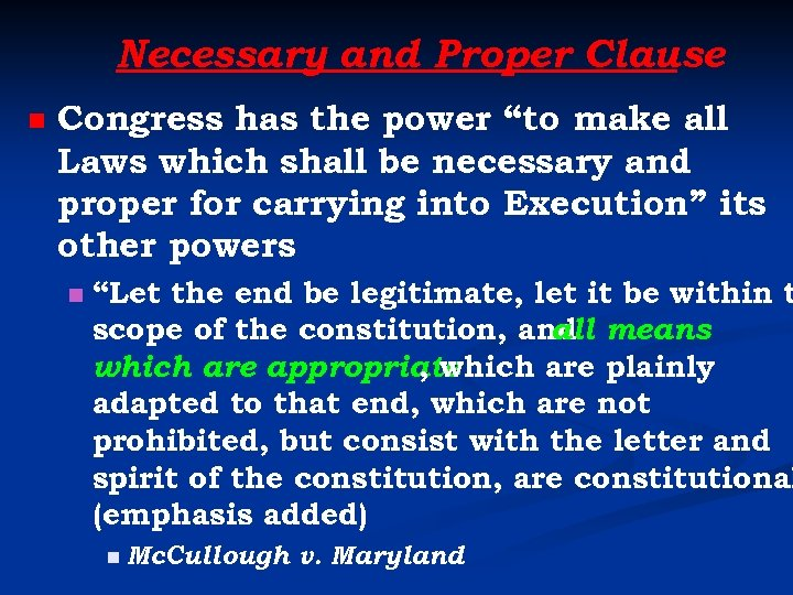 """Necessary and Proper Clause n Congress has the power """"to make all Laws which"""
