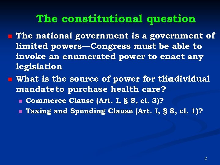 The constitutional question n n The national government is a government of limited powers—Congress