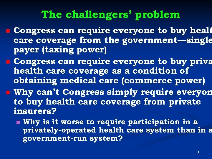 The challengers' problem n n n Congress can require everyone to buy healt care