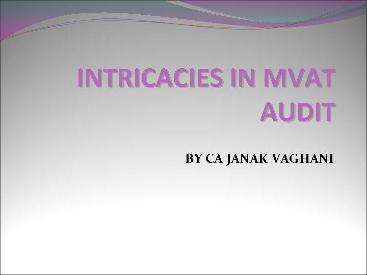 INTRICACIES IN MVAT AUDIT BY CA JANAK VAGHANI