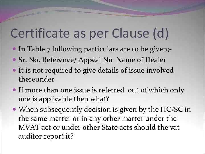Certificate as per Clause (d) In Table 7 following particulars are to be given;