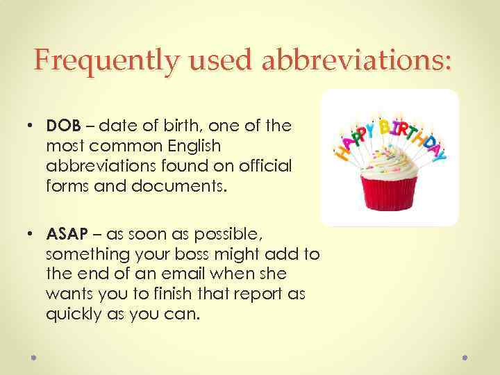 Frequently used abbreviations: • DOB – date of birth, one of the most common