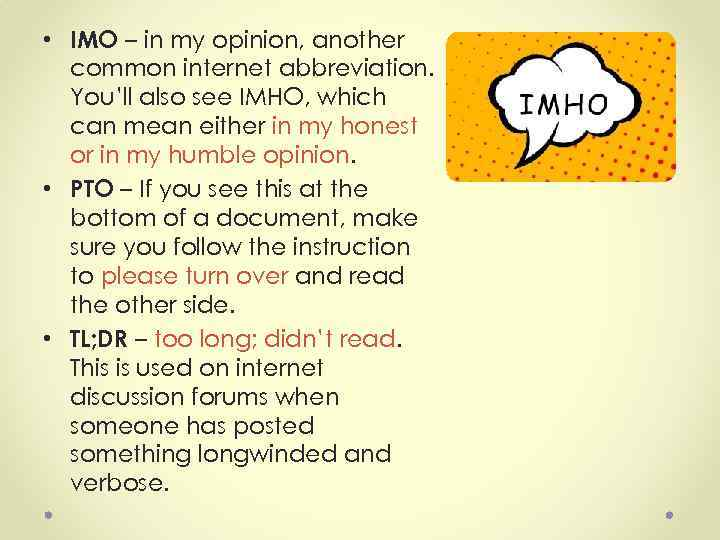 • IMO – in my opinion, another common internet abbreviation. You'll also see