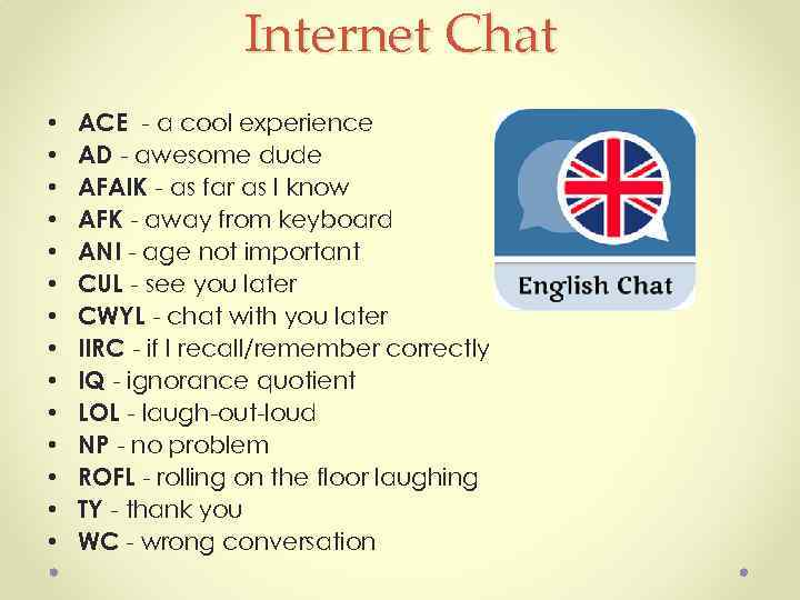 Internet Chat • • • • ACE - a cool experience AD - awesome