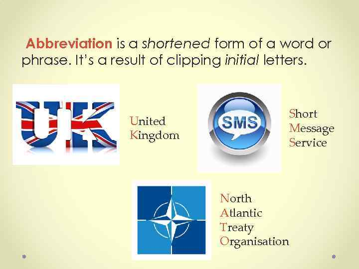 Abbreviation is a shortened form of a word or phrase. It's a result of