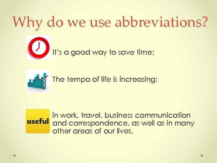 Why do we use abbreviations? It's a good way to save time; The tempo