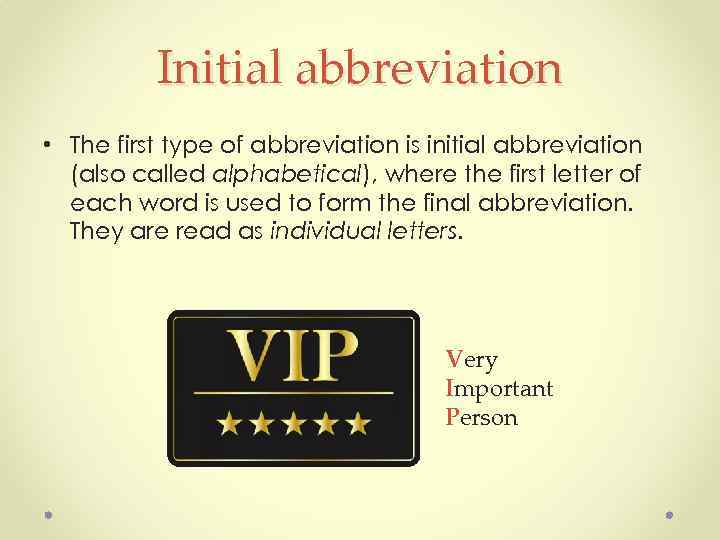 Initial abbreviation • The first type of abbreviation is initial abbreviation (also called alphabetical),
