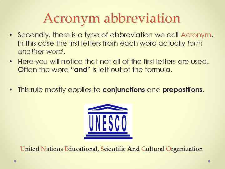 Acronym abbreviation • Secondly, there is a type of abbreviation we call Acronym. In