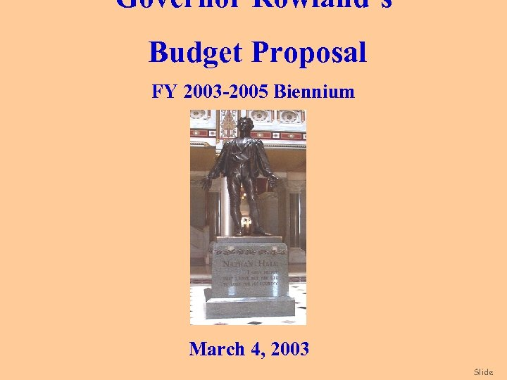 Governor Rowland's Budget Proposal FY 2003 -2005 Biennium March 4, 2003 Slide