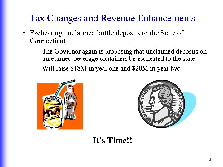 Tax Changes and Revenue Enhancements • Escheating unclaimed bottle deposits to the State of