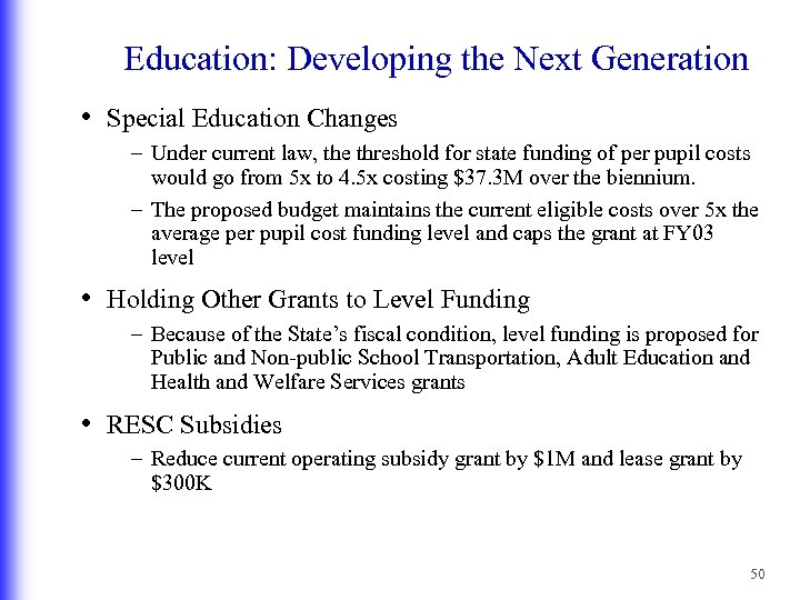Education: Developing the Next Generation • Special Education Changes – Under current law, the