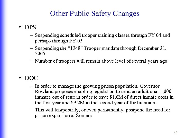 Other Public Safety Changes • DPS – Suspending scheduled trooper training classes through FY