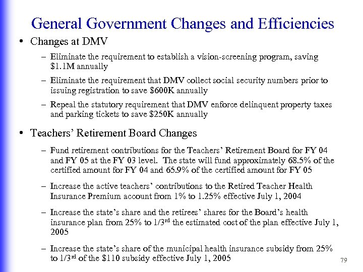 General Government Changes and Efficiencies • Changes at DMV – Eliminate the requirement to