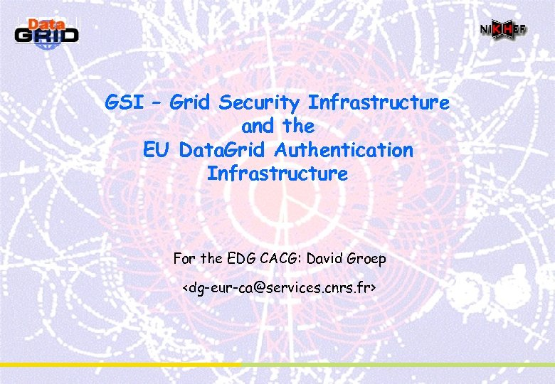 GSI – Grid Security Infrastructure and the EU Data. Grid Authentication Infrastructure For the