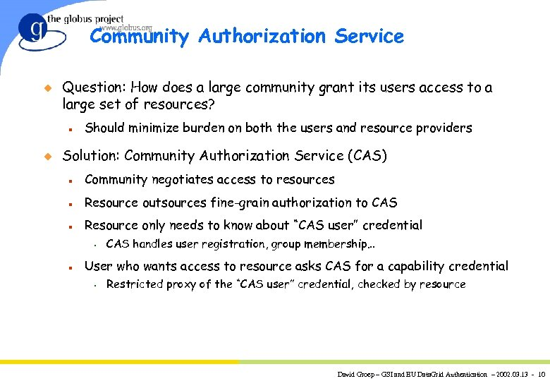 Community Authorization Service u Question: How does a large community grant its users access