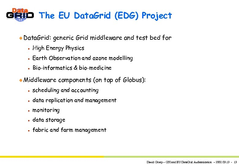 The EU Data. Grid (EDG) Project u Data. Grid: generic Grid middleware and test
